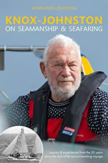 Knox-Johnston on Seamanship & Seafaring: Lessons & Experiences from the 50 Years Since the Start of His Record Breaking Vo...