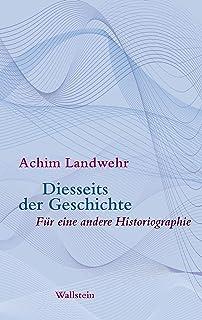 Diesseits der Geschichte: Für eine andere Historiographie (German Edition)