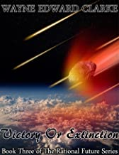 Victory Or Extinction - USA Edition: Book Three of The Rational Future Trilogy