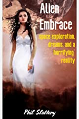 Alien Embrace: A Story of Space Exploration, Dreams, and a Horrifying Reality Kindle Edition