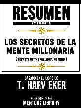 Resumen Extendido De Los Secretos De La Mente Millonaria (Secrets Of The Millionaire Mind) - Basado En El Libro De T. Harv Eker (Spanish Edition)