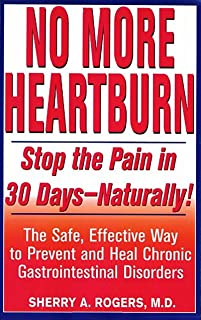 No More Heartburn: Stop the Pain in 30 Days--Naturally!: The Safe, Effective Way to Prevent and Heal Chronic Gastrointesti...
