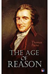 The Age of Reason: An Investigation of True and Fabulous Theology (With Biography of Thomas Paine) Kindle Edition
