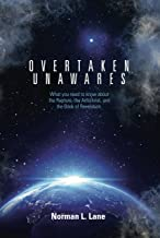 Overtaken Unawares: What You Need to Know About the Rapture, the Antichrist, and the Book of Revelation