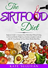 The Sirtfood Diet: Beginner's Guide to Jumpstart Your Metabolism Without Fasting for Fast and Healthy Weight Loss. Includes Complete Cookbook with 170+ Easy Recipes for Your Perfect Weekly Meal Plan