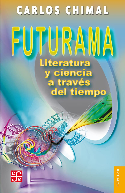 テレビ神秘涙Futurama. Literatura y ciencia a través del tiempo (Coleccion Popular (Fondo de Cultura Economica) no 708) (Spanish Edition)