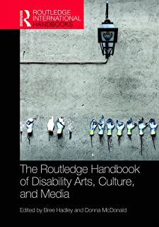 The Routledge Handbook of Disability Arts, Culture, and Media (Routledge International Handbooks)