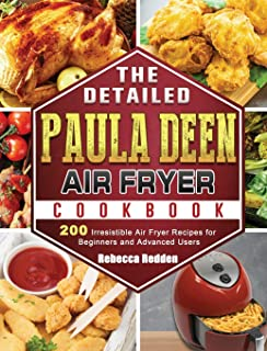 The Detailed Paula Deen Air Fryer Cookbook: 200 Irresistible Air Fryer Recipes for Beginners and Advanced Users