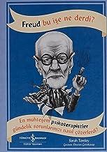 Freud Bu İşe Ne Derdi?: En muhteşem psikoterapistler gündelik sorunlarınızı nasıl çözerdi?