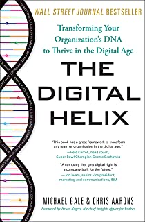 The Digital Helix: Transforming Your Organization's DNA to Thrive in the Digital Age