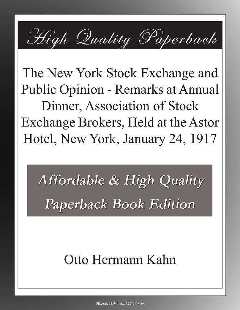 魅力的ガイダンス人質The New York Stock Exchange and Public Opinion - Remarks at Annual Dinner, Association of Stock Exchange Brokers, Held at the Astor Hotel, New York, January 24, 1917