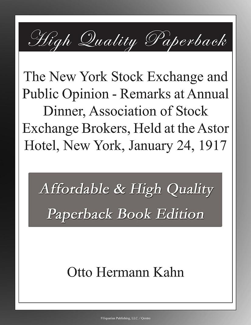 回復するもう一度不注意The New York Stock Exchange and Public Opinion - Remarks at Annual Dinner, Association of Stock Exchange Brokers, Held at the Astor Hotel, New York, January 24, 1917