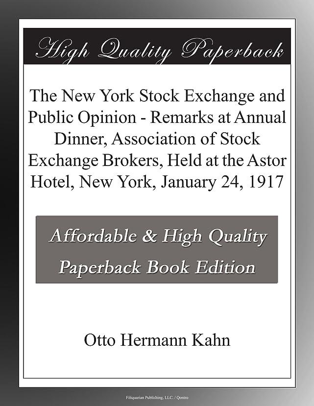 エンジンシンカン受け入れThe New York Stock Exchange and Public Opinion - Remarks at Annual Dinner, Association of Stock Exchange Brokers, Held at the Astor Hotel, New York, January 24, 1917