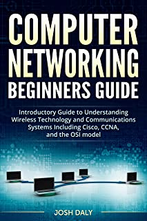 Computer Networking Beginners Guide: Introductory Guide to Understanding Wireless Technology and Communications Systems Including Cisco, CCNA, and the OSI model