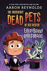 Everybunny Loves Magic (The Incredibly Dead Pets of Rex Dexter Book 3) Kindle Edition