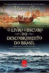 O livro obscuro do descobrimento do Brasil: Como magia, ciência, religião, intrigas e lutas pelo poder fizeram parte do projeto de conquista do Brasil eBook Kindle