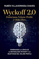 Wyckoff 2.0: Estructuras, Volume Profile y Order Flow (Curso de Trading e Inversión: Análisis Técnico avanzado nº 3) (Spanish Edition) Kindle Edition
