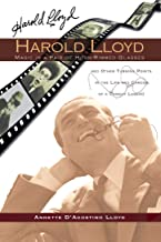 HAROLD LLOYD MAGIC IN A PAIR OF HORN-RIMMED GLASSES AND OTHER TURNING POINTS IN THE LIFE AND CAREER OF A COMEDY LEGEND