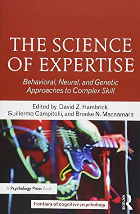 The Science of Expertise: Behavioral, Neural, and Genetic Approaches to Complex Skill