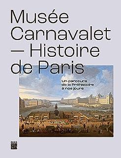 MUSEE CARNAVALET, HISTOIRE DE PARIS - UN PARCOURS DE LA PREHISTOIRE A NOS JOURS