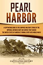 Pearl Harbor: A Captivating Guide to the Surprise Military Strike by the Imperial Japanese Navy Air Service that Caused the United States of America's Formal Entry into World War II (English Edition)