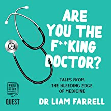 Are you the F--king Doctor?: Tales from the Bleeding Edge of Medicine