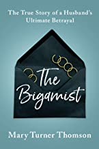 The Bigamist: The True Story of a Husband's Ultimate Betrayal