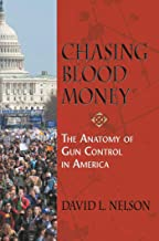 Chasing Blood Money: The Anatomy of Gun Control in America