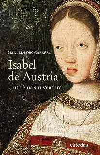 Isabel de Austria: Una reina sin ventura (Historia. Serie Menor)
