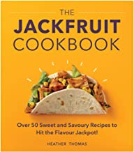 The Jackfruit Cookbook: Over 50 sweet and savoury recipes to hit the flavour jackpot!