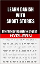 Learn Danish with Short Stories: Interlinear Danish to English (Learn Danish with Interlinear Stories for Beginners and Ad...
