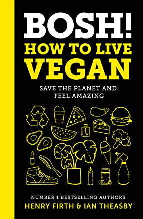 BOSH! How to Live Vegan: Simple tips and plant-based hacks from the number 1 Sunday Times bestselling authors (English Edition)