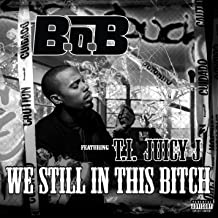 We Still in This Bitch (feat. T.I. and Juicy J) [Explicit]