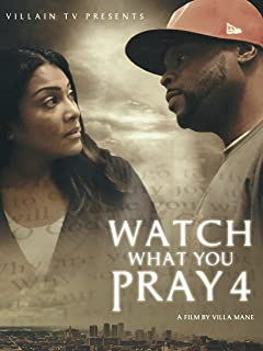Watch What You Pray 4