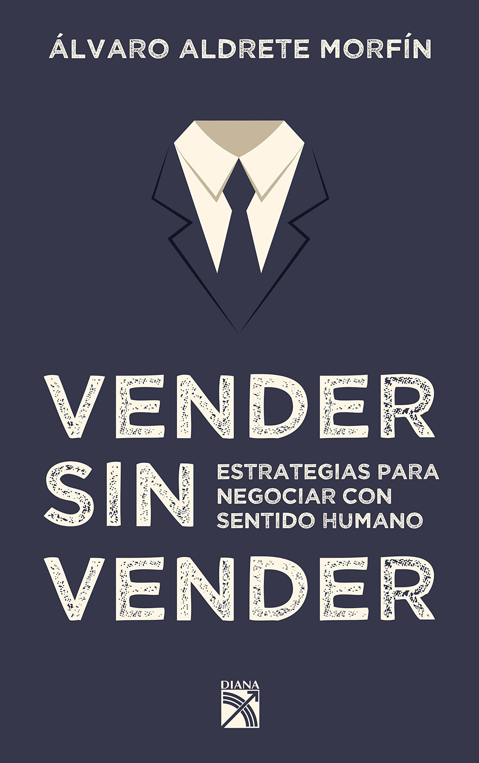 Vender sin vender: Estrategias para negociar con sentido humano (Spanish Edition)