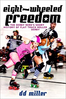 Eight-Wheeled Freedom: The Derby Nerd's Short History of Flat Track Roller Derby
