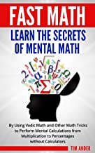 Fast Math: Learn the Secrets of Mental Math: By Using Vedic Math and Other Math Tricks to Perform Mental Calculations from Multiplication to Percentages without Calculators (English Edition)