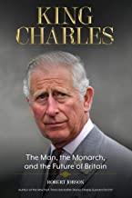 King Charles: The Man, the Monarch, and the Future of Britain