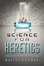 Science for Heretics: Why so much of science is wrong