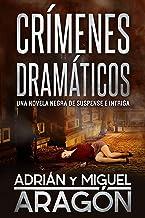 Crímenes Dramáticos: Una novela negra de suspense e intriga (Serie de los detectives Bell y Wachowski nº 2)