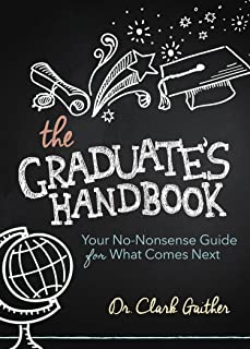 The Graduate`s Handbook: Your No-Nonsense Guide for What Comes Next