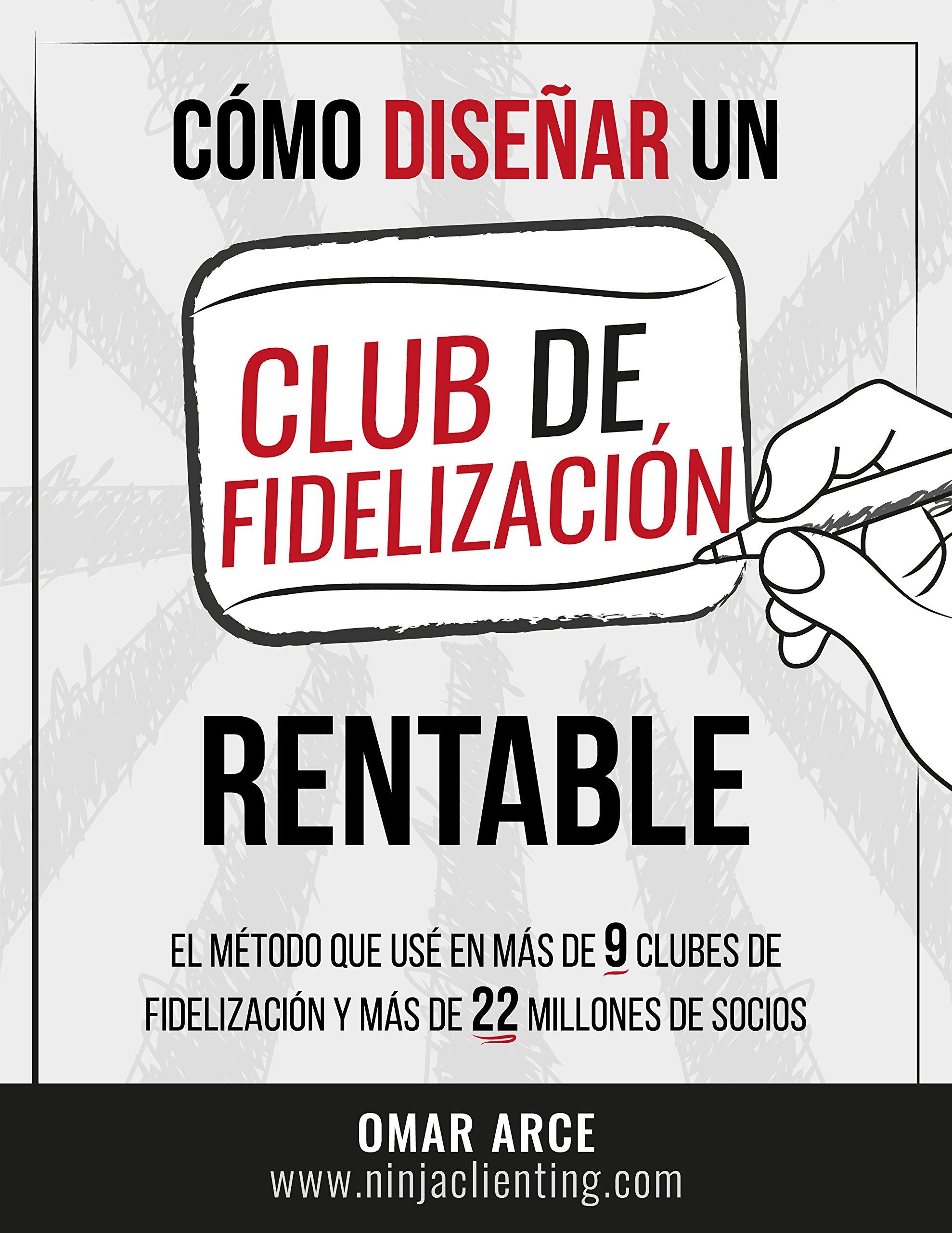 Cómo diseñar un club de fidelizacion rentable: El método que usé en más de 9 clubes y más de 22 millones de socios. (Spanish Edition)