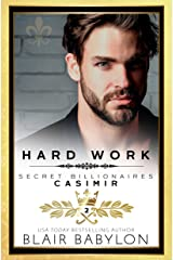 Hard Work: Casimir (Secret Billionaires Book 2) Kindle Edition