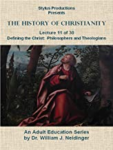 The History of Christianity. Lecture 11 of 30. Defining the Christ: Philosophers & Theologians.