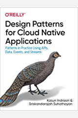 Design Patterns for Cloud Native Applications: Patterns in Practice Using APIs, Data, Events, and Streams Kindle Edition