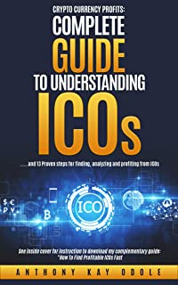 Crypto Currency Profits: Complete Guide to Understanding ICOs: ...and 13 Proven Steps for finding, analyzing and profiting from ICOs