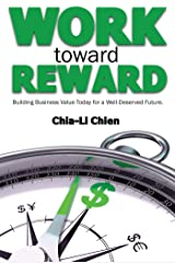 Work Toward Reward: Building Business Value Today for a Well-Deserved Future Kindle Edition