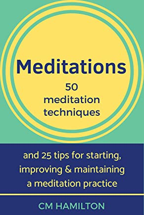 Meditations: 50 meditation techniques and 25 tips for starting, improving and maintaining a meditation practice (English Edition)