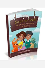 Superpower of Kindness, Friendship, and Empathy: A Children's Book About Kindness in Daily Life With Kindness Activities Kindle Edition