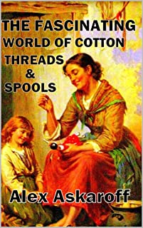The Fascinating World Of Cotton, Threads & Spools